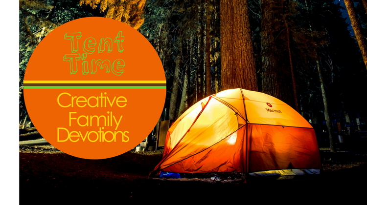 & Creative Family Devotions: Tent Time - Igniting Families